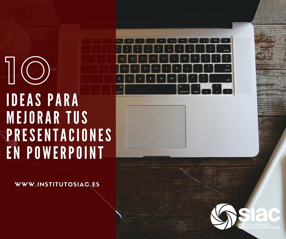 10 Ideas para mejorar tus presentaciones en Powerpoint